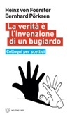 La verità è l'invenzione di un bugiardo. Colloqui per scettici Ebook di  Heinz von Foerster, Bernhard Porksen
