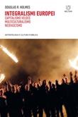 Integralismi europei. Capitalismo veloce, multiculturalismo, neofascismo Ebook di  Douglas R. Holmes