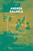 Edu-action. 70 tesi su come e perché cambiare i modelli educativi nell'era digitale Ebook di  Andrea Balzola
