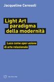 Light art paradigma della modernità. Luce come «oper-azione» di arte relazionale Ebook di  Jacqueline Ceresoli