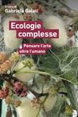 Ecologie complesse. Pensare l'arte oltre l'umano Ebook di