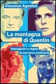 La montagna di Quentin. Immaginari e regole di una terra confinaria Ebook di  Vincenzo Agostini