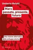 Marx passato, presente, futuro. Una visione alternativa dello sviluppo storico Ebook di  Umberto Melotti