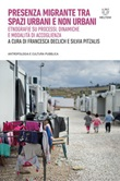 Presenza migrante tra spazi urbani e non urbani. Etnografie su processi, dinamiche e modalità di accoglienza Ebook di