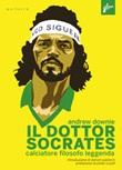 Il Dottor Socrates. Calciatore, filosofo, leggenda Ebook di  Andrew Downie