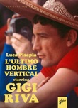 L'ultimo hombre vertical starring Gigi Riva Libro di  Luca Pisapia