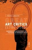 Great art critics (1750-2000). Emergence and development of a profession in permanent crisis Libro di  Jesús Pedro Lorente