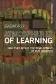Atmospheres of learning. How they affect the development of our children Ebook di  Barbara Wolf