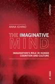 The imaginative mind. Imagination's role in human cognition and culture Libro di  Anna Ichino