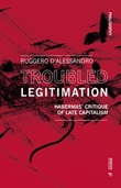 Troubled legitimation. Habermas' critique of late capitalism Libro di  Ruggero D'Alessandro