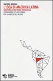 L'idea di America Latina. Geostoria di una teoria decoloniale Libro di  Walter D. Mignolo
