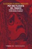Per una filosofia del tragico. Tragedie greche, vita filosofica e altre vocazioni al dionisiaco Ebook di  Alessandra Filannino Indelicato