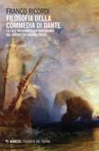 Filosofia della Commedia di Dante. La luce moderna e contemporanea del nostro più grande poeta Ebook di  Franco Ricordi