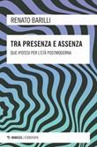 Tra presenza e assenza. Due ipotesi per l'età postmoderna Libro di  Renato Barilli