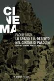 Lo spazio e il deserto nel cinema di Pasolini. Edipo re, Teorema, Porcile, Medea Ebook di  Paolo Lago