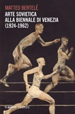 Arte sovietica alla Biennale di Venezia (1924-1962) Ebook di  Matteo Bertelè