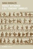 Rudolf Wittkower e gli «itinerari» simbolici Ebook di  Ivana Randazzo