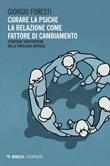 Curare la psiche. La relazione come fattore di cambiamento. Strategie terapeutiche nelle patologie difficili Ebook di  Giorgio Foresti