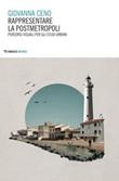 Rappresentare la postmetropoli. Percorsi visuali per gli studi urbani Ebook di  Giovanna Ceno