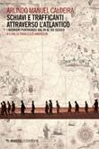 Schiavi e trafficanti attraverso l'Atlantico. I negrieri portoghesi dal XV al XIX secolo Ebook di  Arlindo Manuel Caldeira