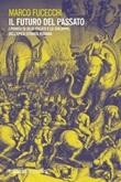 Il futuro del passato. I «Punica» di Silio Italico e lo sviluppo dell'epica storica romana Ebook di  Marco Fucecchi