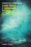 Claude Debussy e l'immaginario pittorico. Studi sugli archetipi interartistici nella globalità del linguaggio Ebook di  Francesco Spampinato