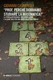 «Prof, perché dobbiamo studiare la matematica?». La teoria ortogonale dell'educazione e alcune idee per una nudo-didattica-pudica Ebook di  Giovanni Casartelli