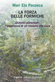 La forza delle formiche. Disturbi alimentari: l'esperienza di un modello che cura Ebook di  Mari Ela Panzeca