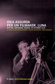 Idea assurda per un filmaker. Luna. Atti del Convegno (Varese, 25 ottobre 2019) Libro di