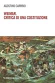 Weimar. Critica di una costituzione. Diritti, politica e filosofia tra individuo e comunità Ebook di  Agostino Carrino