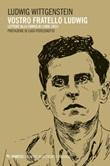 Vostro fratello Ludwig. Lettere alla famiglia (1908-1951) Ebook di  Ludwig Wittgenstein