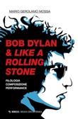Bob Dylan & Like a Rolling Stone. Filologia composizione performance Ebook di  Mario Gerolamo Mossa