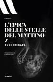 L' epica delle stelle del mattino Ebook di  Rudi Erebara