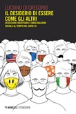 Il desiderio di essere come gli altri. Ossessione identitaria e omologazione sociale al tempo del Covid-19 Ebook di  Luciano Di Gregorio