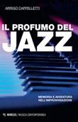 Il profumo del jazz. Memoria e avventura nell'improvvisazione Ebook di  Arrigo Cappelletti