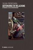 Autonomia in relazione. Attraverso l'etica contemporanea Ebook di  Silvia Pierosara