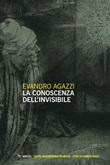 La conoscenza dell'invisibile Ebook di  Evandro Agazzi