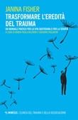 Trasformare l'eredità del trauma. Un manuale pratico per per la vita quotidiana e per la terapia Ebook di  Janina Fisher