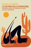 La cultura della divorazione. Antropofagia culturale, miti interpretativi ed eredità nel Brasile contemporaneo Ebook di  Alessia Di Eugenio