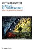 La nascita del sovrannaturale. Storia di una separazione tra Dio e natura Ebook di  Alessandro Laverda