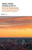 Città in transizione. Un'analisi geografica delle relazioni socio-ecologiche a scala urbana Ebook di  Marco Tononi, Antonella Pietta