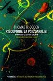 Riscoprire la psicoanalisi. attraverso la lettura creativa Ebook di  Thomas H. Ogden