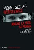 Anche la vita si pensa. Epilogo di Slavoj Zizek Ebook di  Miquel Seguró Mendlewicz