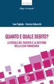 Quanto e quale debito? Le regole del passivo e la gestione della leva finanziaria Libro di  Ivan Fogliata, Gessica Valsecchi