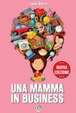 Una mamma in business. Nuova ediz. Libro di  Luana Svaizer