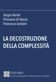 La decostruzione della complessità Libro di  Sergio Barile, Primiano Di Nauta, Francesca Iandolo