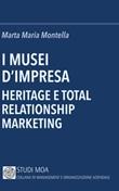 I musei d'impresa. Heritage e total relationship marketing Libro di  Marta Maria Montella