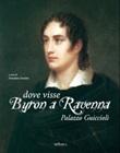 Dove visse Byron a Ravenna. Palazzo Guiccioli. Ediz. illustrata Libro di