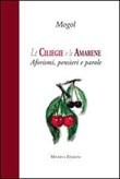 Le ciliegie e le amarene. Aforismi, pensieri e parole Libro di Mogol