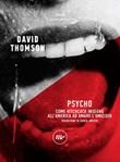 Psycho. Come Hitchcock insegnò all'America ad amare l'omicidio Ebook di  David Thomson